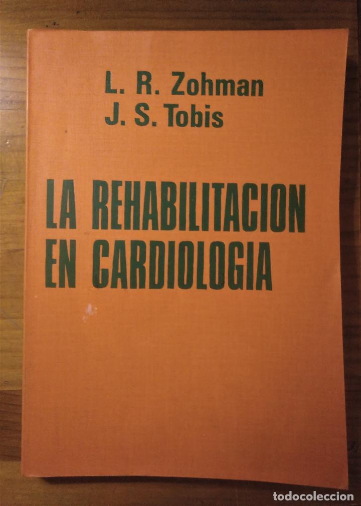 LA REHABILITACIÓN EN CARDIOLOGÍA, ZOHMAN -TOBIS, 1ª EDICIÓN, EDICIONES TORAY, 1975 (Libros Antiguos, Raros y Curiosos - Ciencias, Manuales y Oficios - Medicina, Farmacia y Salud)