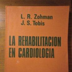 Libros antiguos: LA REHABILITACIÓN EN CARDIOLOGÍA, ZOHMAN -TOBIS, 1ª EDICIÓN, EDICIONES TORAY, 1975. Lote 195511342