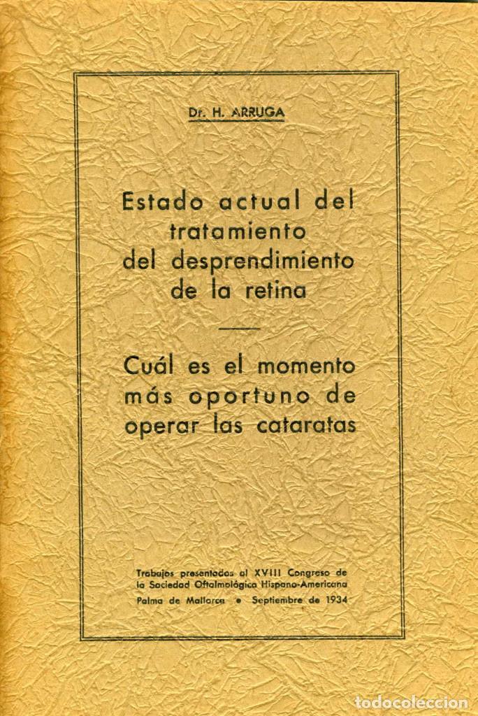 ESTADO ACTUAL TRATAMIENTO DESPRENDIMIENTO DE RETINA. DR. H. ARRUGA. 1934 (Libros Antiguos, Raros y Curiosos - Ciencias, Manuales y Oficios - Medicina, Farmacia y Salud)