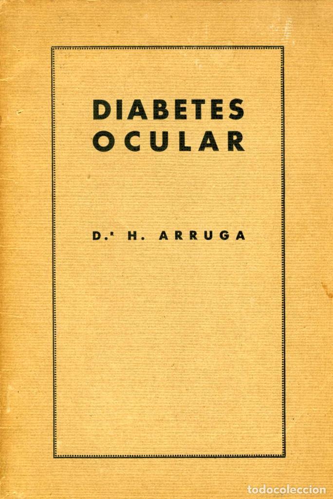 DIABETES OCULAR. DR. H. ARRUGA. 1932 (Libros Antiguos, Raros y Curiosos - Ciencias, Manuales y Oficios - Medicina, Farmacia y Salud)