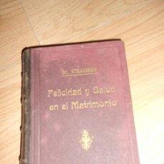 Libros antiguos: FELICIDAD Y SALUD EN EL MATRIMONIO HIGIENE SEXUAL - DR. STRASBORG - 1934. Lote 200373251