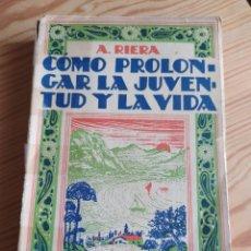Libros antiguos: COMO PROLONGAR LA JUVENTUD Y LA VIDA. A.RIERA. Lote 206821513