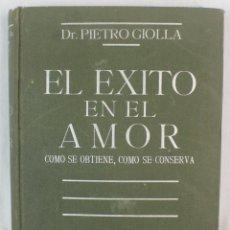 Libros antiguos: EL EXITO EN EL AMOR. DR. PIETRO GIOLLA. Lote 208168777