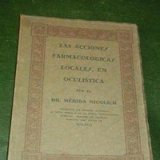 Libros antiguos: LAS ACCIONES FARMACOLOGICAS LOCALES EN OCULISTICA, DR.MERIDA NICOLICH - MALAGA 1928. Lote 210708767