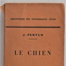 Libros antiguos: LE CHIEN (EL PERRO) HYGIÈNE, MALADIES - JOANNY PERTUS - EN FRANCÉS - LIBRAIRIE J.B. BAILLIÈRE 1917. Lote 212614438