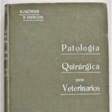 Libros antiguos: COMPENDIO DE PATOLOGÍA QUIRÚRGICA PARA VETERINARIOS - FRÖHNER Y EBERLEIN - BARCELONA AÑO 1922. Lote 214321377