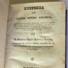 Libros antiguos: HISTORIA DEL COLERA MORBO ASIATICO, QUE CONTIENE SU ORIGEN, PROGRESOS, SINTOMAS, PRONOSTICO, CAUSAS,. Lote 123236943