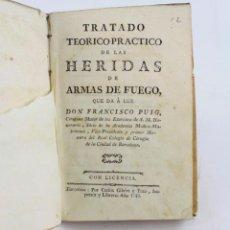 Libros antiguos: TRATADO TEÓRICO PRÁCTICO DE LAS HERIDAS DE ARMAS DE FUEGO, 1782, FRANCISCO PUIG, BARCELONA.. Lote 223449630
