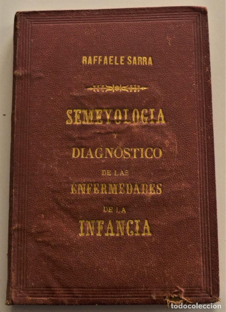 SEMEYOLOGIA I DIAGNOSTICO ENFERMEDADES DE LA INFANCIA Y PUERICIA - RAFFAELE SARRA - VALENCIA 1891 (Libros Antiguos, Raros y Curiosos - Ciencias, Manuales y Oficios - Medicina, Farmacia y Salud)