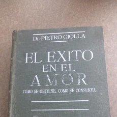 Libros antiguos: EL EXITO EN EL AMOR. DOCTOR PIETRO GIOLLA..1935....CON SEÑALES DE PASO DEL TIEMPO.CURIOSO... Lote 232339595