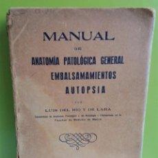 Libros antiguos: MANUAL DE ANATOMIA PATOLOGICA EMBALSAMAMIENTOS AUTOPSIA // LUIS DEL RIO Y DE LARA. Lote 241894080