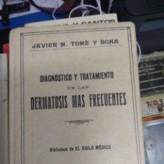 Libros antiguos: DIAGNÓSTICO Y TRATAMIENTO DE LAS DERMATOSIS MÁS FRECUENTES, JAVIER M. TOMÉ Y BONA. 1929. L.23993. Lote 243881310