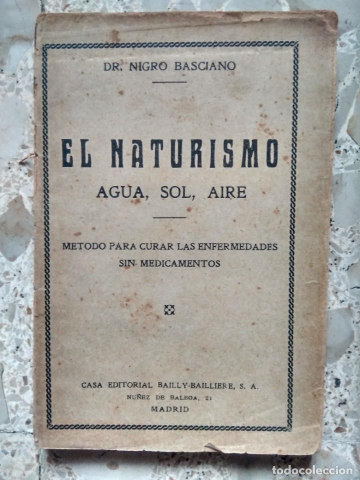 EL NATURISMO - DR. NIGRO BASCIANO - BAILLY-BAILLIERE, 1926 - PRIMERA EDICIÓN ESPAÑOLA (Libros Antiguos, Raros y Curiosos - Ciencias, Manuales y Oficios - Medicina, Farmacia y Salud)