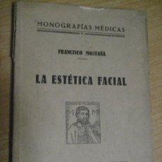 Libros antiguos: LA ESTETICA FACIAL . MONOGRAFIAS MEDICAS. FRANCISCO MONTAÑA . ED ARNAU DE VILANOVA MEDICINA. Lote 252138745