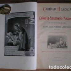 Libros antiguos: CARIDAD HEROICA. COLONIA SANATORIO NACIONAL DE SAN FRANCISCO DE BORJA PARA LOS POBRES LEPROSOS. 1904. Lote 45705350