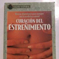Libros antiguos: CURACIÓN DEL ESTREÑIMIENTO BUENAS DIGESTIONES PARA SIEMPRE CON LA MEDICINA NATURAL CUERPO Y MENTE. Lote 263217640
