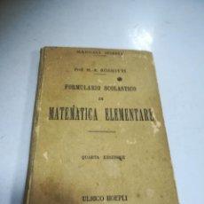 Libros antiguos: FORMULARIO SCOLASTICO DI MATEMATICA ELEMENTARE. 1923. ULRICO HOEPLI. PROF. M.A.ROSSOTTI. 4º EDICION. Lote 273908153