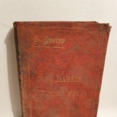 Libros antiguos: COMO HABEIS DE VIVIR. SEBASTIAN KNEIPP. 1897.. Lote 288697723