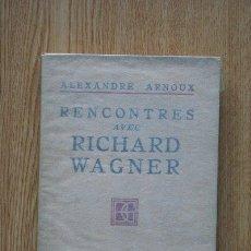 Libros antiguos: RENCONTRES AVEC RICHARD WAGNER. ARNOUX (ALEXANDRE). Lote 24002685