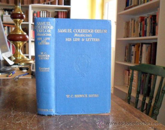 SAMUEL COLERIDGE TAYLOR,MUSICIAN. HIS LIFE AND LETTERS. W.C.BERWICK SAYERS.LONDON 1927 (Libros Antiguos, Raros y Curiosos - Bellas artes, ocio y coleccion - Música)