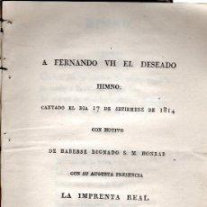 Libros antiguos: A FERNANDO VII EL DESEADO HIMNO,1814,CON MOTIVO DE HABERSE DIGNADO S.M. HONRAR CON SU PRESENCIA. Lote 31275187