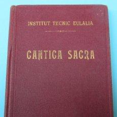 Libros antiguos: CANTICA SACRA. INSTITUT TECNIC EULALIA. SARRIA. EDITORIAL BALMES. BARCELONA. ANTERIOR A 1934.. Lote 37771215