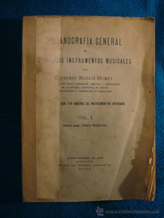 EUSEBIO BOSCH HUMET: - ORGANOGRAFIA DE TODOS LOS INSTRUMENTOS MUSICALES - (MADRID, 1916) (Libros Antiguos, Raros y Curiosos - Bellas artes, ocio y coleccion - Música)