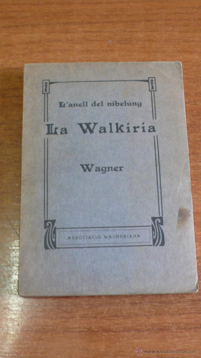 LA WALKIRIA PRIMERA JORNADA DE LA TETRALOGIA L'ANELL DEL NIBELUNG. WAGNER, RICART. 1910. (Libros Antiguos, Raros y Curiosos - Bellas artes, ocio y coleccion - Música)