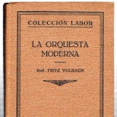 Libros antiguos: LA ORQUESTA MODERNA. FRITZ VOLBACH. EDITORIAL LABOR. BARCELONA. 1928.. Lote 153677193