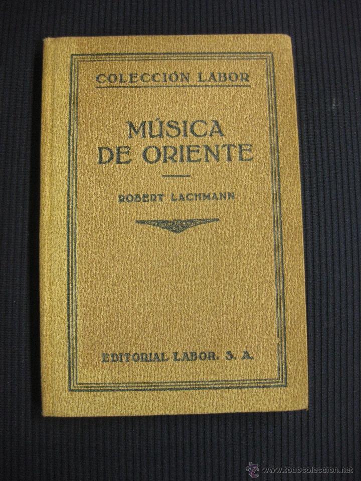 MUSICA DE ORIENTE. ROBERT LACHMANN. EDITORIAL LABOR 1931. (Libros Antiguos, Raros y Curiosos - Bellas artes, ocio y coleccion - Música)