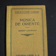 Libros antiguos: MUSICA DE ORIENTE. ROBERT LACHMANN. EDITORIAL LABOR 1931.. Lote 194523926