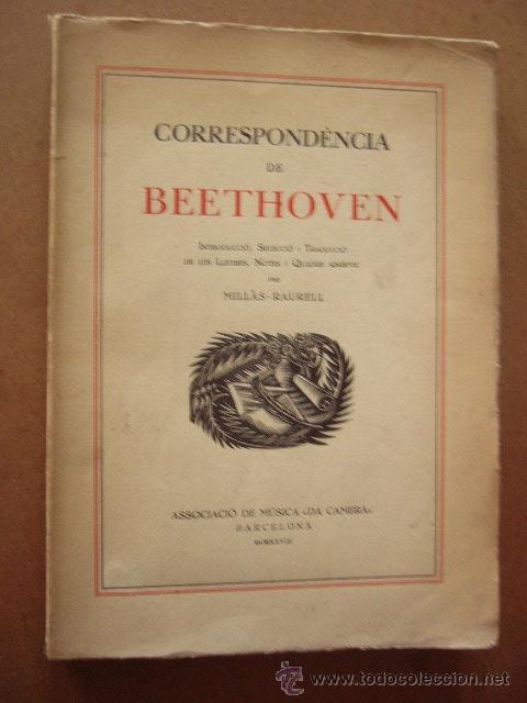 CORRESPONDENCIA DE BEETHOVEN. MILLÁS RAURELL. BARCELONA, 1928. 220 PP. EN CATALÁN. (Libros Antiguos, Raros y Curiosos - Bellas artes, ocio y coleccion - Música)
