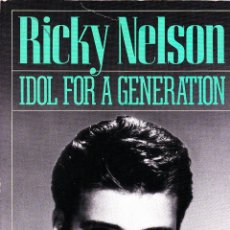 Livres anciens: LIBRO RICKY NELSON IDOL FOR A GENERATION (1ª EDICION 1990) 331 PAGINAS EN INGLES (USA). Lote 50246288