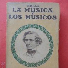 Libros antiguos: LA MÚSICA Y LOS MÚSICOS. H. BERLIOZ. . Lote 53147739