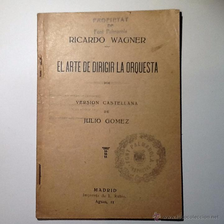 EL ARTE DE DIRIGIR LA ORQUESTA. WAGNER, RICARD / JULIO GOMEZ. ED. RUBIO 1925 (Libros Antiguos, Raros y Curiosos - Bellas artes, ocio y coleccion - Música)