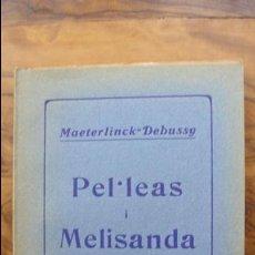 Libros antiguos: PEL·LEAS I MELISANDA. MAETERLINCK-DEBUSSY. 1930.. Lote 55885528