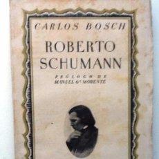 Libros antiguos: ROBERTO SCHUMANN. 1935. CARLOS BOSCH. PROLOGO MANUEL GARCIA. MORENTE. INTONSO. Lote 56936990