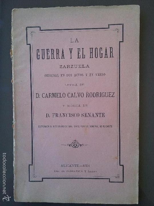 ZARZUELA LA GUERRA Y EL HOGAR. MUSICA FRANCISCO SENANTE Y LETRA CARMELO CALVO. ALICANTE. (Libros Antiguos, Raros y Curiosos - Bellas artes, ocio y coleccion - Música)