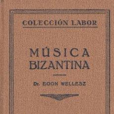 Libros antiguos: EGON WELLESZ. MÚSICA BIZANTINA. COL. LABOR. BARCELONA, 1930.. Lote 66837274