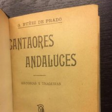 Libros antiguos: CANTAORES ANDALUCES, G. NUÑEZ DE PRADO, 1904. Lote 68284025