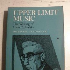 Livres anciens: UPPER LIMIT MUSIC: THE WIRTING OF LOUIS ZUKOFSKY - (EDITADO POR) MARK SCROGGINS. Lote 69086709