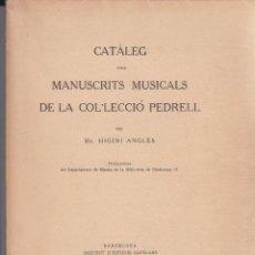 Libros antiguos: CATÀLEG DELS MANUSCRITS MUSICALS DE LA COL.LECCIÓ PEDRELL HIGINI ANGLÈS I.E.C 1921. Lote 73455899
