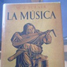 Libros antiguos: LA MUSICA--W.J.TURNER-MANUALES DE INICIACION APOLO- 1ª EDICION 1939 CON SOBRECUBIERTA. Lote 79553285