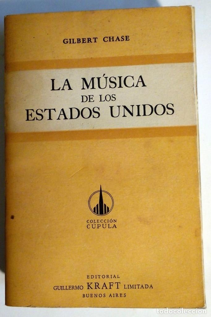 LA MUSICA DE LOS ESTADOS UNIDOS - GILBERT CHASE (Libros Antiguos, Raros y Curiosos - Bellas artes, ocio y coleccion - Música)