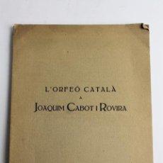 Libros antiguos: L- 4075. L'ORFEO CATALA A JOAQUIM CABOT I ROVIRA, HOMENATGE. 1930.. Lote 86127360