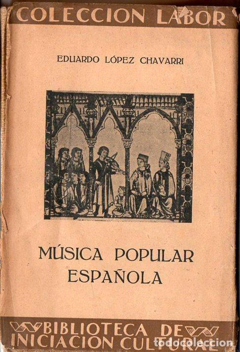 LÓPEZ CHAVARRI : MÚSICA POPULAR ESPAÑOLA (LABOR, 1927) (Libros Antiguos, Raros y Curiosos - Bellas artes, ocio y coleccion - Música)