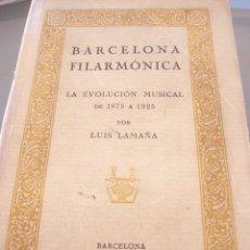 Libros antiguos: LA BARCELONA FILARMONICA-LA EVOLUCION MUSICAL DE 1875-1925--LUIS LAMAÑA--ELZEVERIANA 1927-INTONSO. Lote 95752351