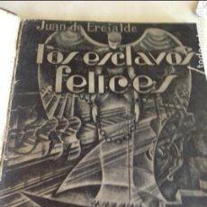 Libros antiguos: LOS ESCLAVOS FELICES. JUAN DE ERESALDE. PRIMERA EDICION,1935. DEDICATORIA AUTOR. Lote 95957071