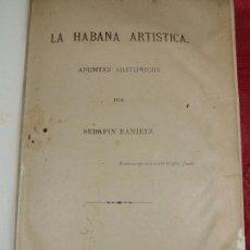 Libros antiguos: LA HABANA ARTISTICA SERAFIN RAMIREZ LA HABANA 1891. Lote 96301307
