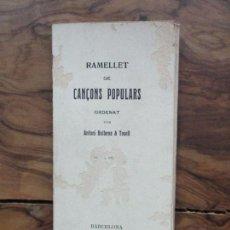 Libros antiguos: RAMELLET DE CANÇONS POPULARS ORDENAT PER ANTONI BULBENA & TOSELL. 1906. . Lote 98966059
